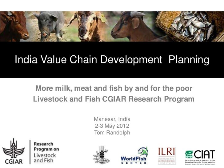 India Value Chain Development Planning    More milk, meat and fish by and for the poor   Livestock and Fish CGIAR Research...