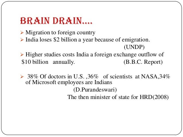 essay about brain drain Human capital flight, popularly called brain drain is a phenomenon in many developing countries and for the developed countries it is brain gain it is human migration of skilled people, something happening for a very long time in history.