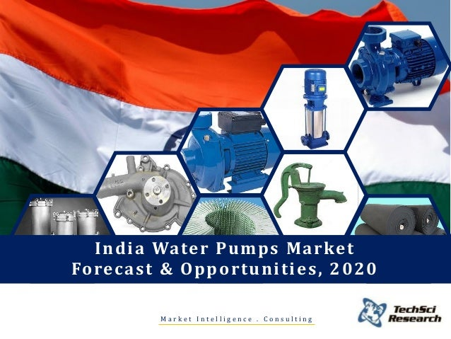 India Water Pumps Market Forecast & Opportunities, 2020 M a r k e t I n t e l l i g e n c e . C o n s u l t i n g