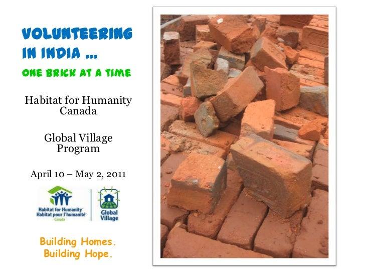 Volunteering in INDIA ...<br />0ne brick at a time<br />Habitat for Humanity Canada<br />Global Village Program<br />April...