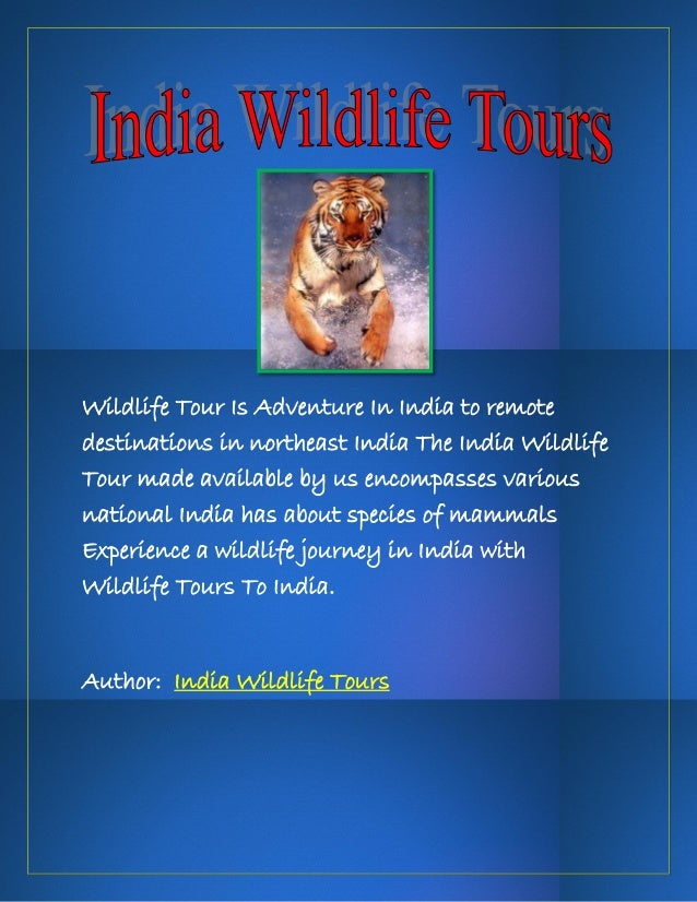 Wildlife Tour Is Adventure In India to remotedestinations in northeast India The India WildlifeTour made available by us e...