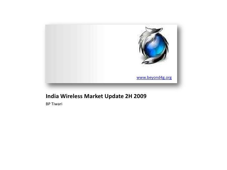 www.beyond4g.org<br />India Wireless Market Update 2H 2009 <br />BP Tiwari<br />