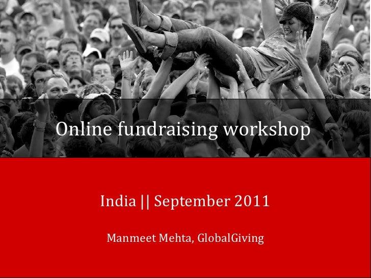 Online fundraising workshop <br />India || September 2011<br />Manmeet Mehta, GlobalGiving<br />
