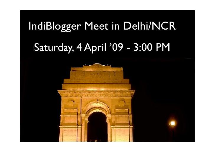IndiBlogger Meet in Delhi/NCR  Saturday, 4 April '09 - 3:00 PM