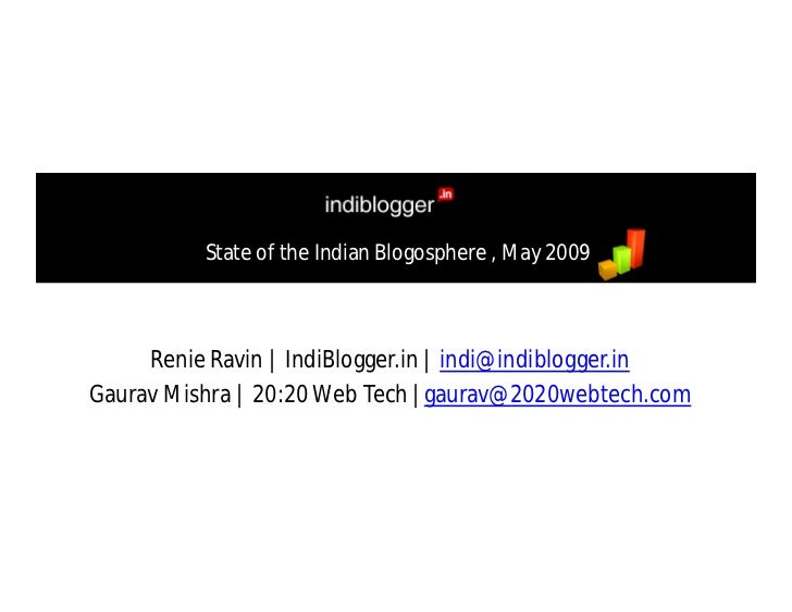 State of the Indian Blogosphere , May 2009         Renie Ravin | IndiBlogger.in | indi@indiblogger.in Gaurav Mishra | 20:2...
