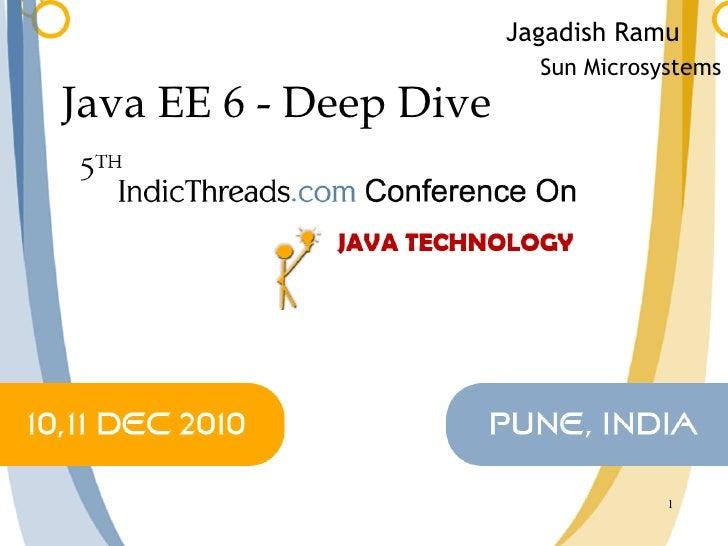 Java EE 6 - Deep Dive  Jagadish Ramu Sun Microsystems