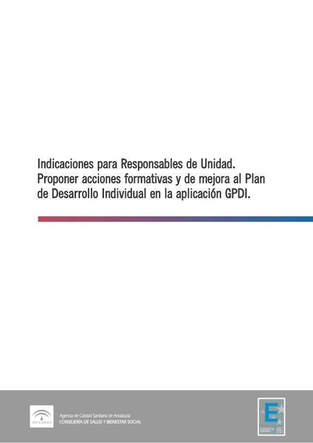 Indicaciones para Responsables de Unidad. Proponer acciones formativas y de mejora al Plan de Desarrollo Individual en la ...
