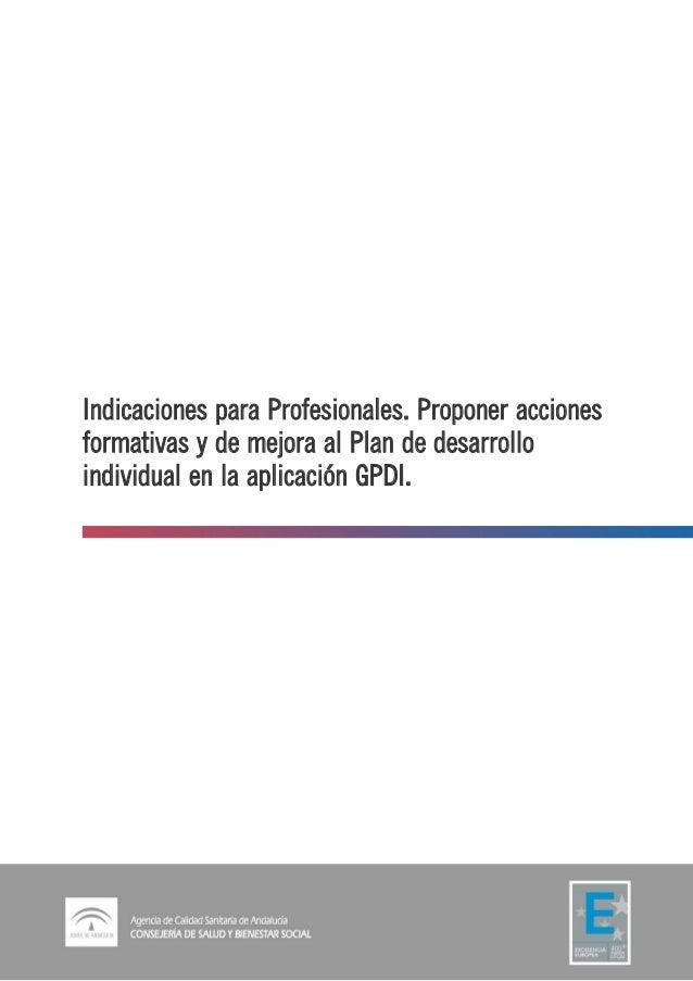 Indicaciones para Profesionales. Proponer acciones formativas y de mejora al Plan de desarrollo individual en la aplicació...