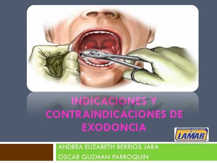 INDICACIONES Y CONTRAINDICACIONES DE EXODONCIA ANDREA ELIZABETH BERRIOS JARA OSCAR GUZMAN PARROQUIN