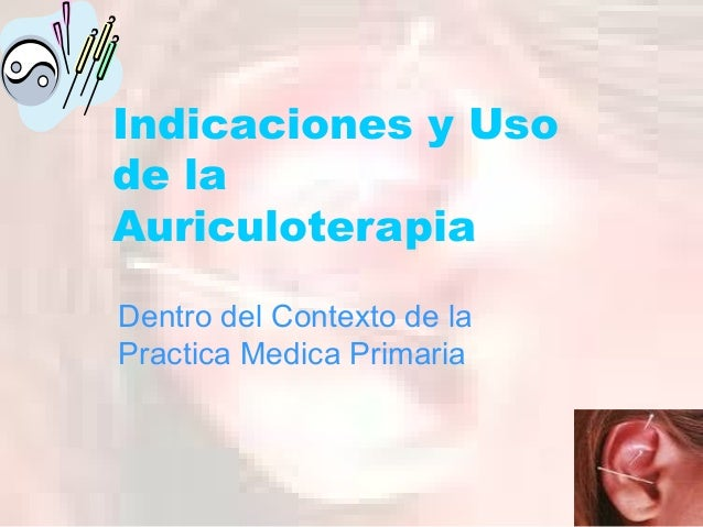 Indicaciones y Uso de la Auriculoterapia Dentro del Contexto de la Practica Medica Primaria
