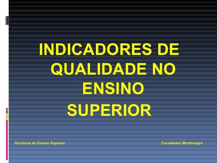 <ul><li>INDICADORES DE QUALIDADE NO ENSINO </li></ul><ul><li>SUPERIOR </li></ul><ul><li>Docência do Ensino Superior  Facul...