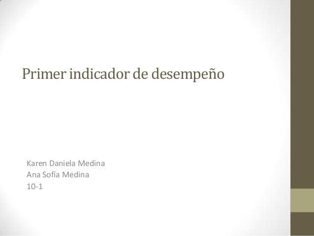 Primer indicador de desempeñoKaren Daniela MedinaAna Sofía Medina10-1