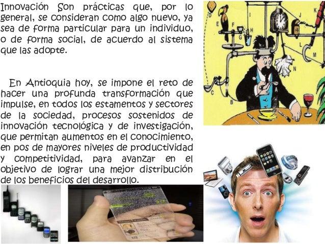 Innovación Son prácticas que, por logeneral, se consideran como algo nuevo, yasea de forma particular para un individuo,o ...