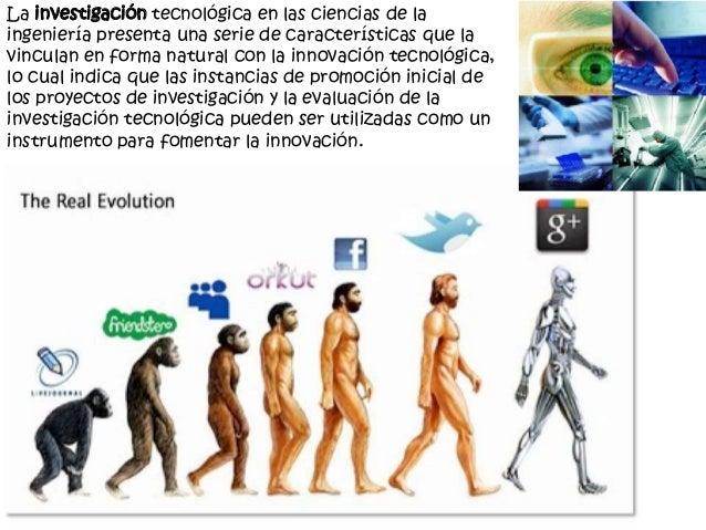La investigación tecnológica en las ciencias de laingeniería presenta una serie de características que lavinculan en forma...