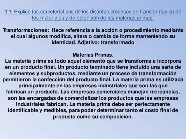 3.3. Explico las características de los distintos procesos de transformación de los materiales y de obtención de las mater...
