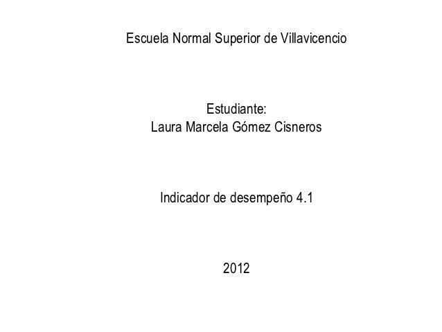 Escuela Normal Superior de Villavicencio             Estudiante:    Laura Marcela Gómez Cisneros      Indicador de desempe...