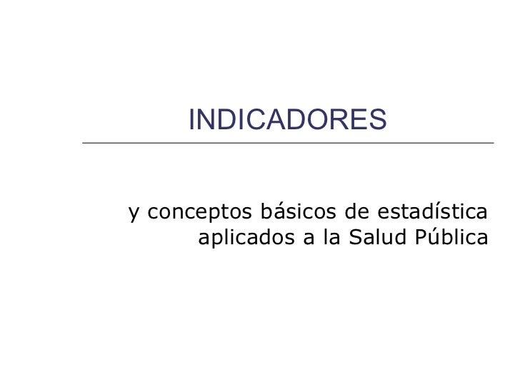INDICADORES y conceptos básicos de estadística aplicados a la Salud Pública