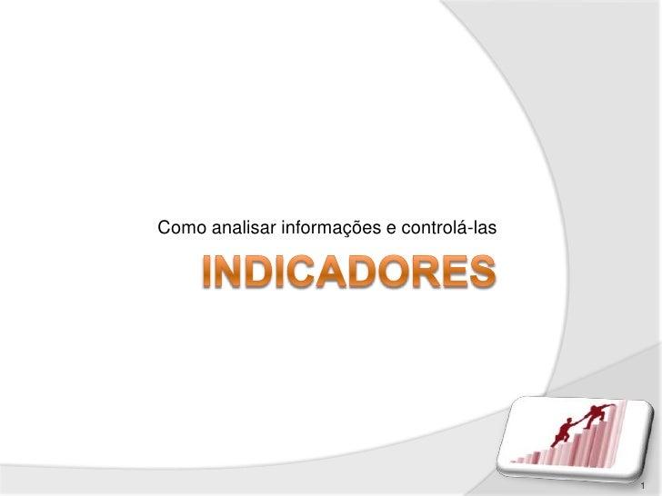 Indicadores<br />Como analisar informações e controlá-las <br />1<br />