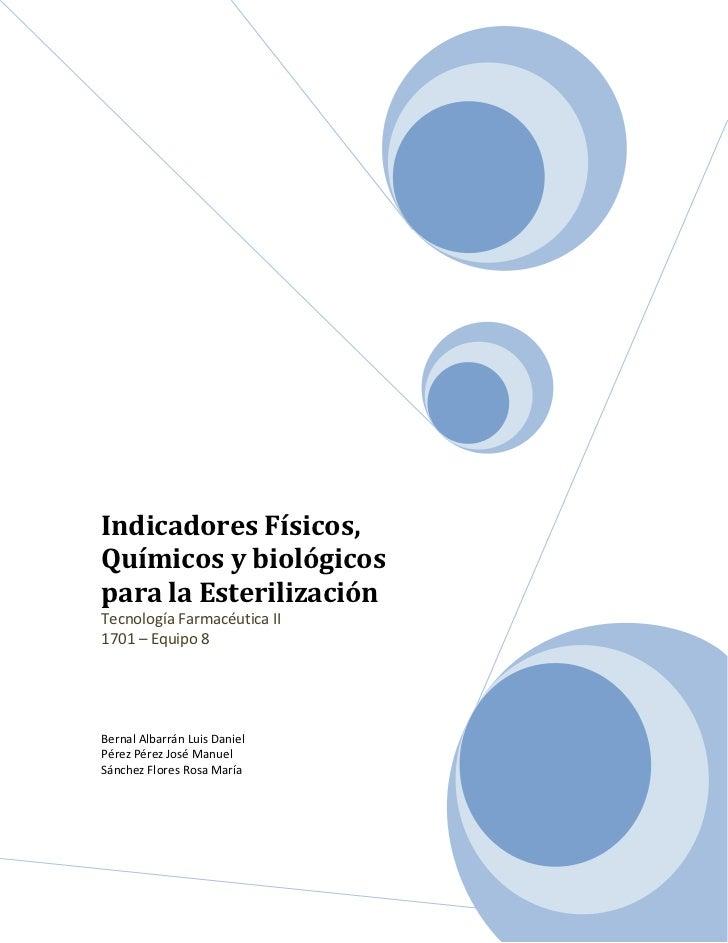 Indicadores Físicos,Químicos y biológicospara la EsterilizaciónTecnología Farmacéutica II1701 – Equipo 8Bernal Albarrán Lu...