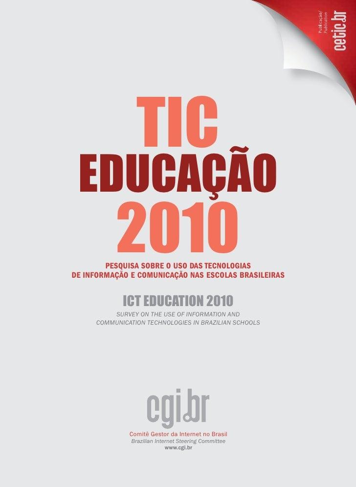 TIC EDUCAçãO          2010        Pesquisa sobre o uso das Tecnologiasde informação e comunicação nas escolas brasileiras ...