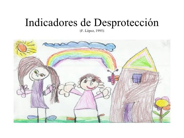 Indicadores de Desprotección (F. López, 1995)