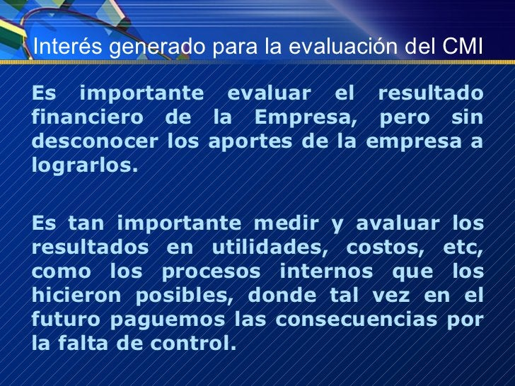 Interés generado para la evaluación del CMI <ul><li>Es importante evaluar el resultado financiero de la Empresa, pero sin ...