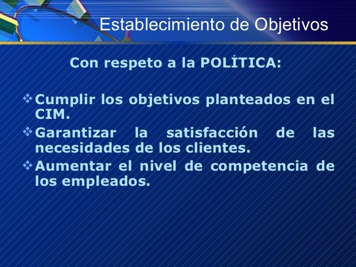 Establecimiento de Objetivos <ul><li>Con respeto a la POLÍTICA:  </li></ul><ul><li>Cumplir los objetivos planteados en el ...