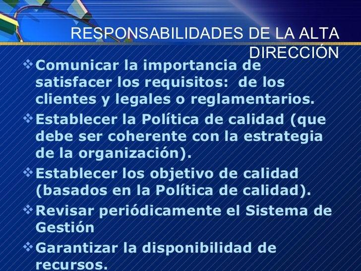 RESPONSABILIDADES DE LA ALTA DIRECCIÓN <ul><li>Comunicar la importancia de satisfacer los requisitos:  de los clientes y l...