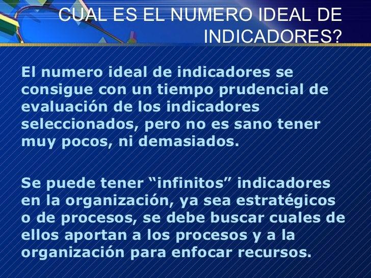 CUAL ES EL NUMERO IDEAL DE INDICADORES? <ul><li>El numero ideal de indicadores se consigue con un tiempo prudencial de eva...