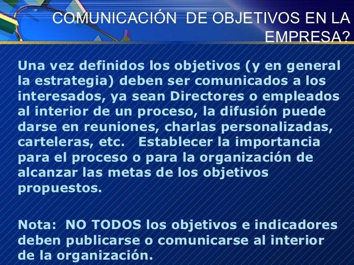 COMUNICACIÓN  DE OBJETIVOS EN LA EMPRESA? <ul><li>Una vez definidos los objetivos (y en general la estrategia) deben ser c...