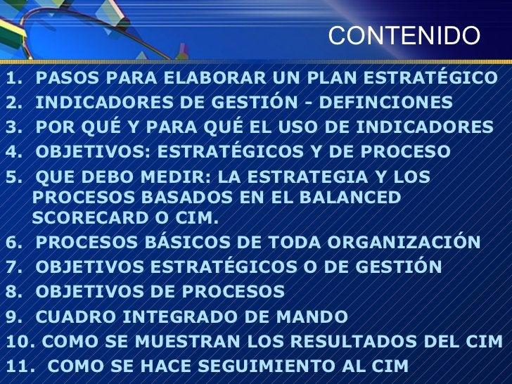 CONTENIDO <ul><li>1.  PASOS PARA ELABORAR UN PLAN ESTRATÉGICO </li></ul><ul><li>2.  INDICADORES DE GESTIÓN - DEFINCIONES <...