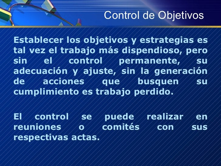Control de Objetivos <ul><li>Establecer los objetivos y estrategias es tal vez el trabajo más dispendioso, pero sin el con...