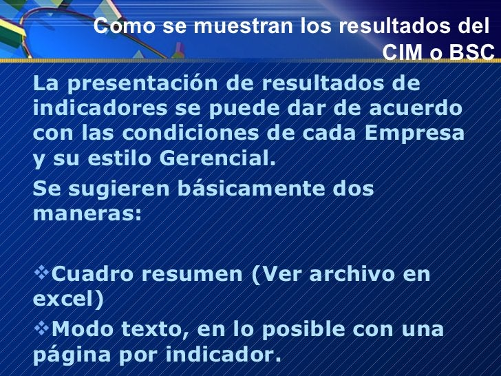 Como se muestran los resultados del  CIM o BSC <ul><li>La presentación de resultados de indicadores se puede dar de acuerd...