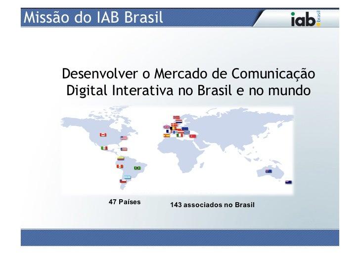 Missão do IAB Brasil     Desenvolver o Mercado de Comunicação      Digital Interativa no Brasil e no mundo            47 P...