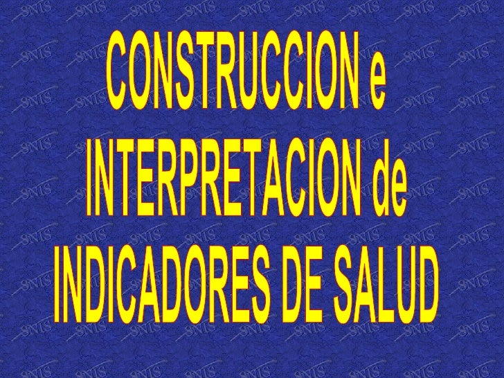 CONSTRUCCION e INTERPRETACION de INDICADORES DE SALUD