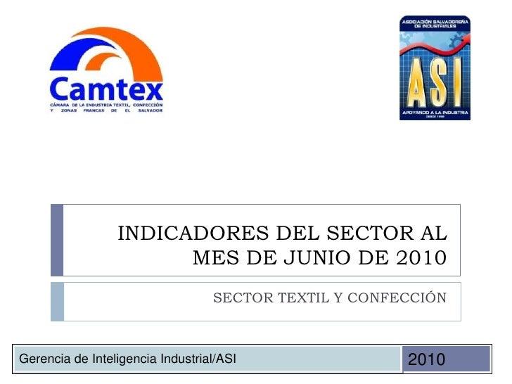 INDICADORES DEL SECTOR AL MES DE JUNIO DE 2010<br />SECTOR TEXTIL Y CONFECCIÓN<br />Gerencia de Inteligencia Industrial/AS...