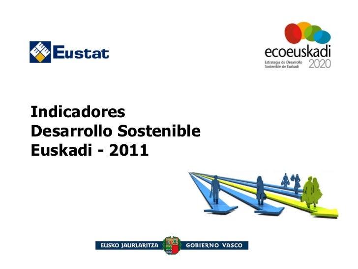 IndicadoresDesarrollo SostenibleEuskadi - 2011                        - Marzo 2011 -