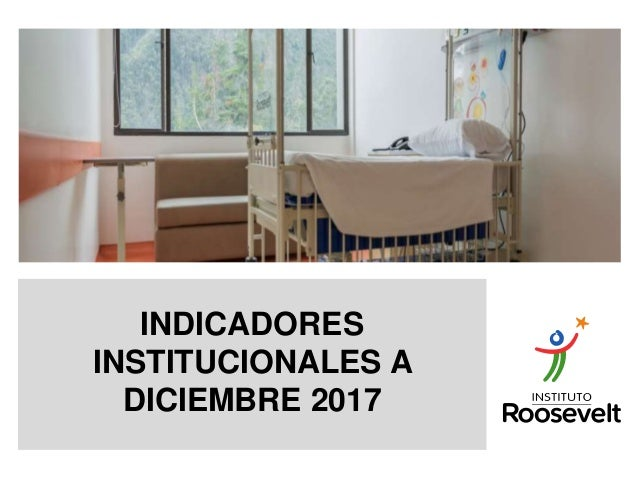 INDICADORES INSTITUCIONALES A DICIEMBRE 2017