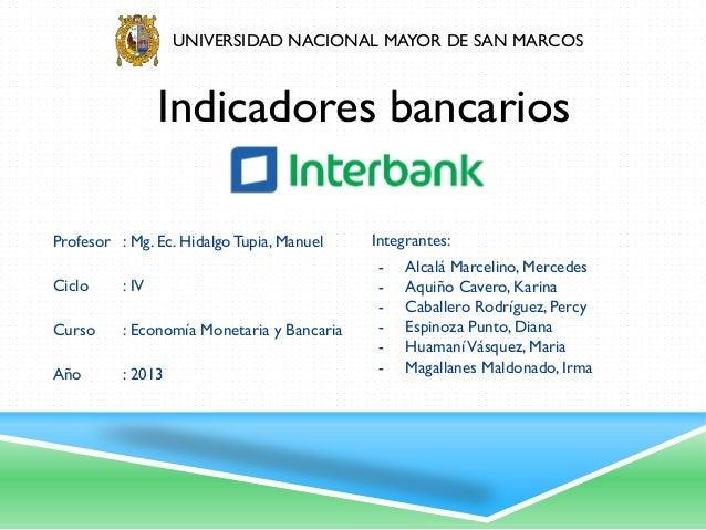 UNIVERSIDAD NACIONAL MAYOR DE SAN MARCOS  Indicadores bancarios Profesor : Mg. Ec. Hidalgo Tupia, Manuel  Ciclo  : IV  Cur...