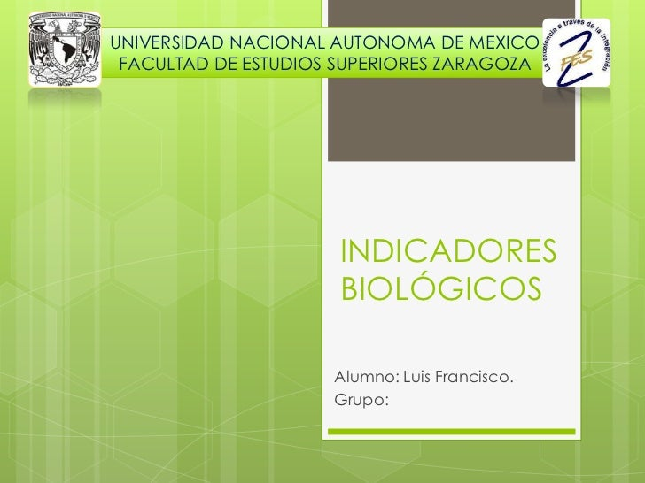 UNIVERSIDAD NACIONAL AUTONOMA DE MEXICO FACULTAD DE ESTUDIOS SUPERIORES ZARAGOZA                     INDICADORES          ...