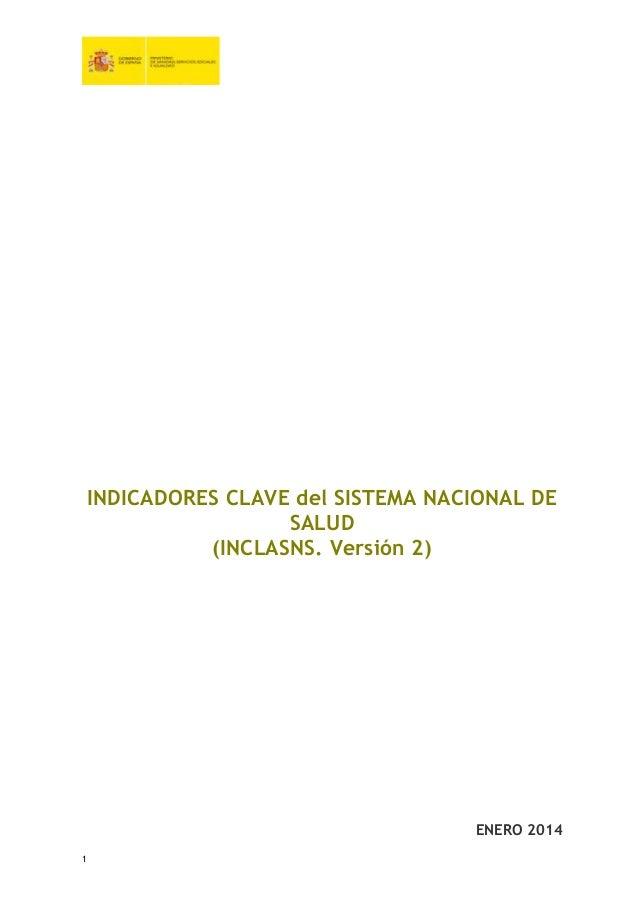 1 INDICADORES CLAVE del SISTEMA NACIONAL DE SALUD (INCLASNS. Versión 2) ENERO 2014