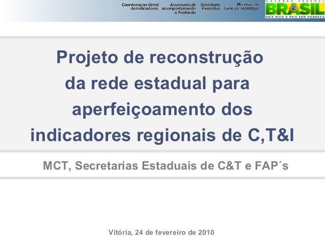 PROPOSTA DO MCT PARA OSINDICADORES DO PROJETO SIFAPS          Projeto de reconstrução           da rede estadual para     ...
