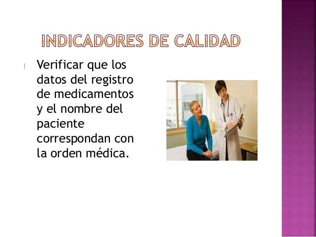 Verificar el nombre, presentación, caducidad, dosis, hora de ministración del medicamento. Hablar al paciente por su nombr...