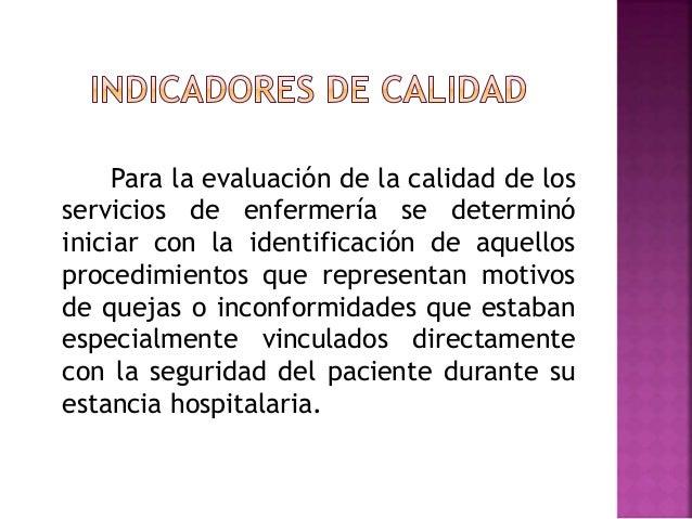 Para la evaluación de la calidad de los servicios de enfermería se determinó iniciar con la identificación de aquellos pro...