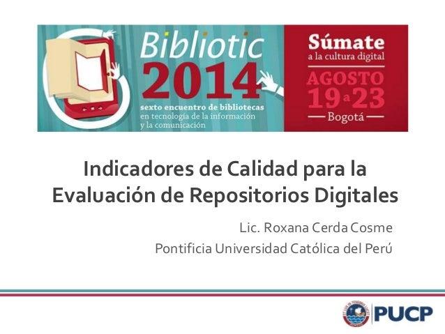 BIBLIOTIC 2014  Sexto Encuentro de Bibliotecas  en Tecnología de la Información y la Comunicación  Indicadores de Calidad ...