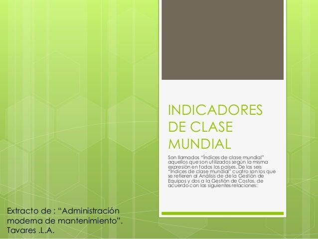 "INDICADORES  DE CLASE  MUNDIAL  Son llamados ""Índices de clase mundial""  aquellos que son utilizados según la misma  expre..."