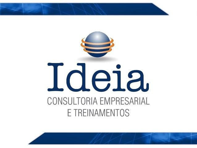  Consultor Sênior da Ideia Consultoria Empresarial  Administrador com Especialização em Gestão e Administração  Industri...