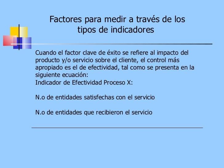 Cuando el factor clave de éxito se refiere al impacto del producto y/o servicio sobre el cliente, el control más apropiado...