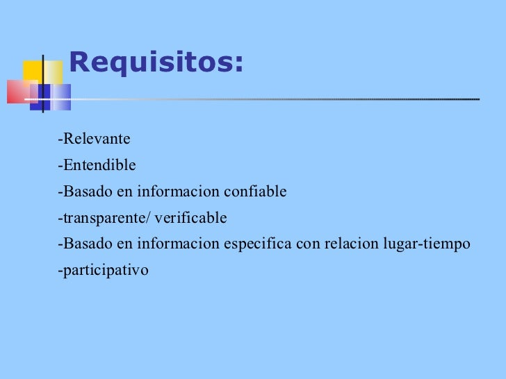 Requisitos: -Relevante -Entendible -Basado en informacion confiable -transparente/ verificable -Basado en informacion espe...