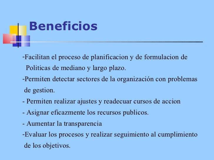 Beneficios <ul><li>Facilitan el proceso de planificacion y de formulacion de  </li></ul><ul><li>Politicas de mediano y lar...